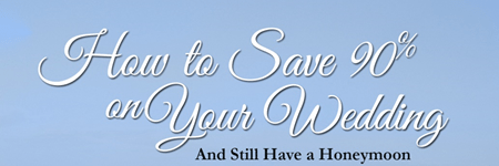 How to Save 90% On Your Wedding